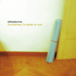 ofeliadorme-cover-sometimes-its-better-to-waith